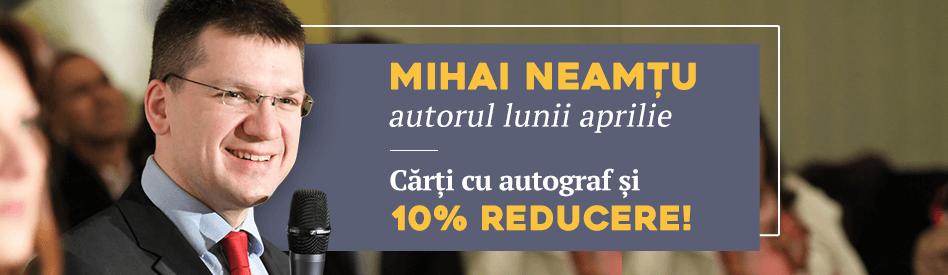 Oferta Libris: Autorul lunii - Mihai Neamţu - reducere 10%