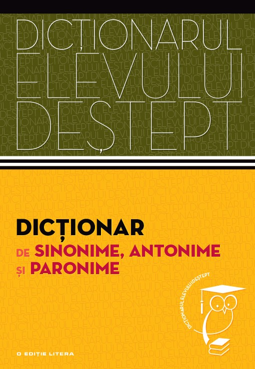 Dictionarul elevului destept: Dictionar de sinonime, antonime si paronime