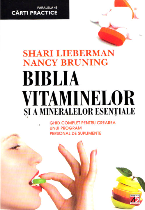 Ed. 3 Biblia vitaminelor si a mineralelor esentiale - Shari Lieberman, Nancy Bruning
