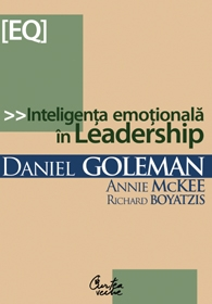 Inteligenta emotionala in leadership - Danie Goleman, Richard Boyatzis, Annie Mckee