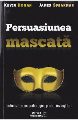 Persuasiunea mascata - Kevin Hogan, James Speakman PDF, Download, Pret, Oferte