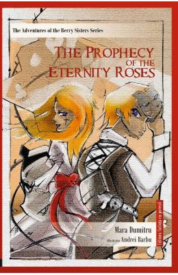 The Prophecy of the Eternity Roses - Mara Dumitru, Andrei Barbu