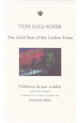 Pulberea de aur a teilor. The Gold Dust of the Linden Trees - Tess Gallagher