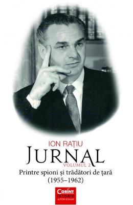 Jurnal Vol. 2: Printre spioni si tradatori de tara (1955-1962) - Ion Ratiu