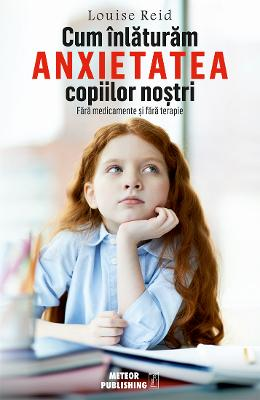 Cum inlaturam anxietatea copiilor nostri - Louise Red