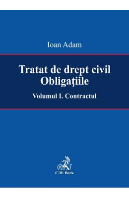 Tratat de drept civil. Obligatiile Vol.1: Contractul - Ioan Adam