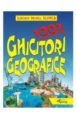 1001 ghicitori geografice - Lucian Irinel Ilinca