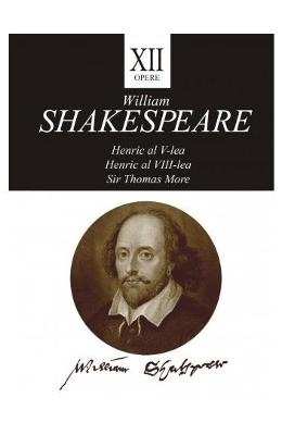 Opere 12. Henric al V-lea, Henric al VIII-lea, Sir Thomas More - William Shakespeare