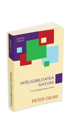 Inteligibilitatea naturii - Peter Dear