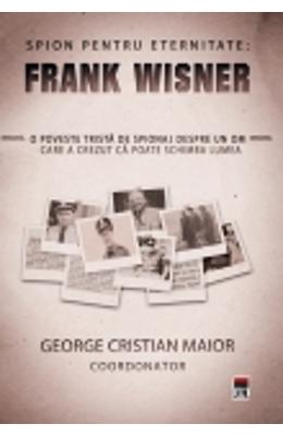 Spion Pentru Eternitate: Frank Wisner – George Cristain Maior