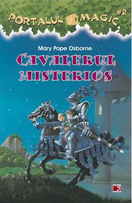 Portalul Magic 2 - Cavalerul misterios - Mary Pope Osborne
