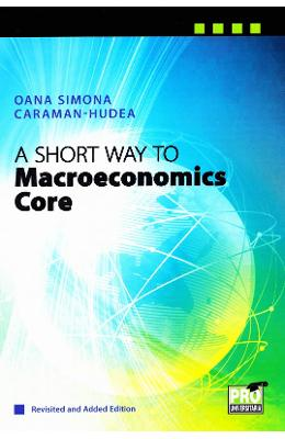 A Short Way to Macroeconomics Core - Oana Simona Caraman-Hudea