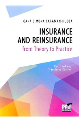 Insurance and Reinsurance from Theory to Practice - Oana Simona Caraman-Hudea