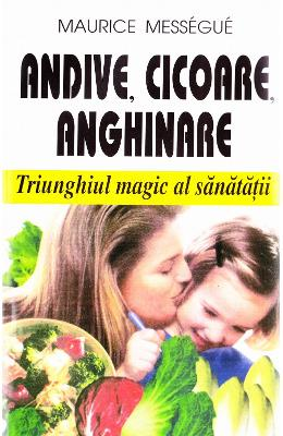 Andive, cicoare, anghinare - Maurice Messegue