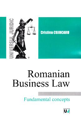 Romanian Busines Law. Fundamental Concepts - Cristina Cojocaru