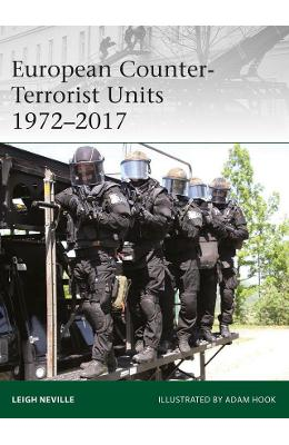 European Counter-Terrorist Units 1972-2017 - Leigh Neville, Adam Hook