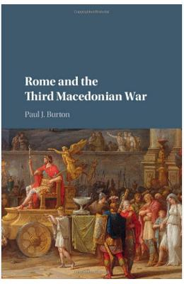 Rome and the Third Macedonian War - Paul J. Burton