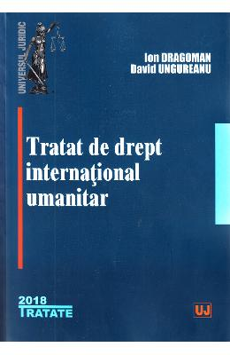 Tratat de drept international umanitar - Ion Dragoman, David Ungureanu
