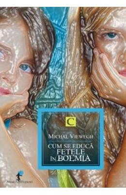 Cum se educa fetele in Boemia - Michael Viewegh