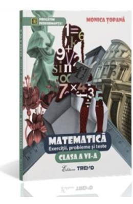 Matematica Cls 6 Exercitii, Probleme Si Teste - Monica Topana
