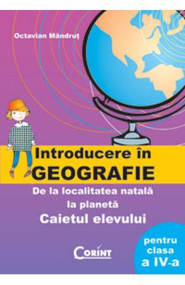 Geografie Calsa a IV-a - Caiet - Introducere in geografie - Octavian Mandrut