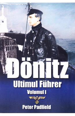 Donitz, ultimul Fuhrer vol.1 - Peter Padfield