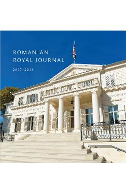Romanian Royal Journal 2017-2018 – Principele Radu al Romaniei de la libris.ro