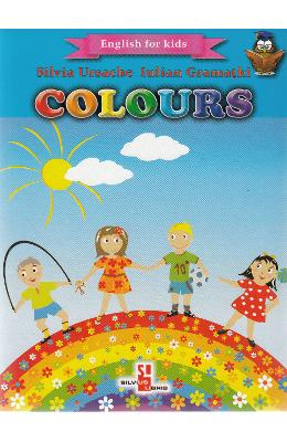 Colours (English for kids) - Silvia Ursache, Iulian Gramatki
