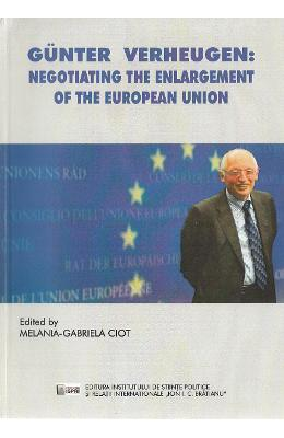 Gunter Verheugen: Negotiating the Enlargement of the European Union - Melania-Gabriela Ciot