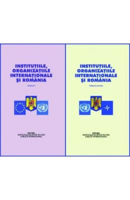 Institutiile, organizatiile internationale si Romania vol.1+2 - Stelian Neagoe