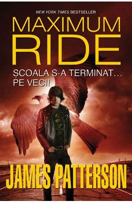 Maximum Ride Vol2: Scoala S-a Terminat... Pe Veci! - James Patterson
