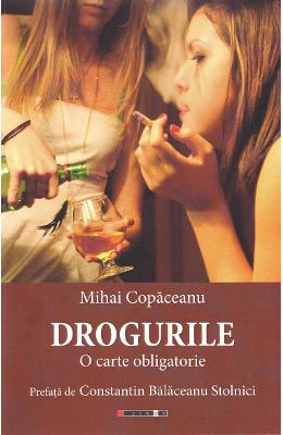 Drogurile. O carte obligatorie - Mihai Copaceanu imagine