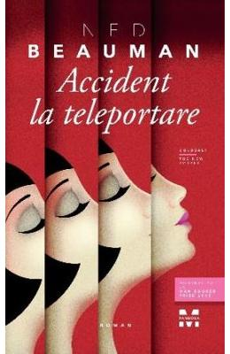 Accident la teleportare - Ned Beauman
