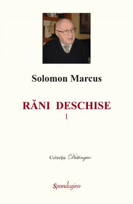 Rani deschise Vol.1 - Solomon Marcus