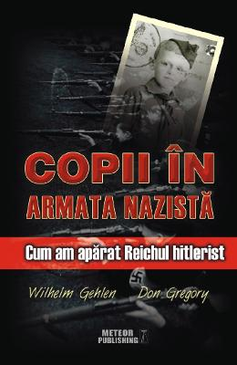 Copii in armata nazista - Wilhelm Gehlen, Don Gregory