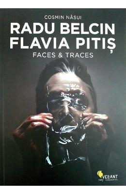 Radu Belcin, Flavia Pitis. Faces and traces - Cosmin Nasui