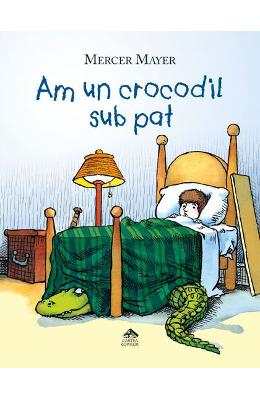 Am un crocodil sub pat – Mercer Mayer de la libris.ro