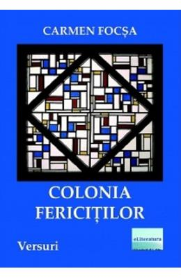 Colonia fericitilor - Carmen Focsa