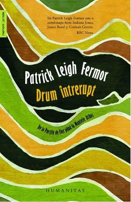 Drum intrerupt - Patrick Leigh Fermor