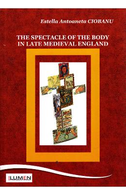 The spectacle of the body in late medieval England - Estella Antoaneta Ciobanu