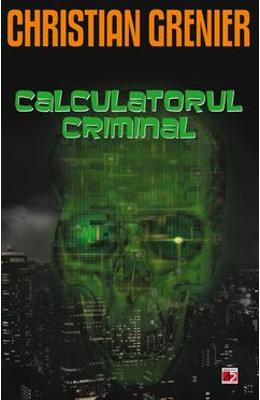 Calculatorul Criminal – Christian Grenier de la libris.ro