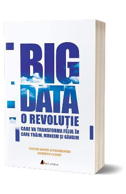 Big data – Viktor Mayer-Schonberger, Kenneth Cukier de la libris.ro
