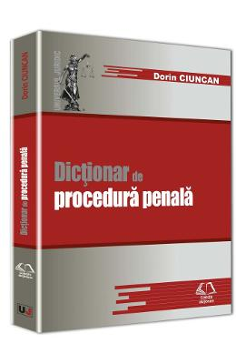 Dictionar de procedura penala - Dorin Ciuncan
