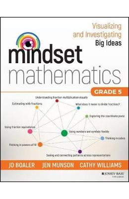 Mindset Mathematics: Visualizing and Investigating Big Ideas, Grade 5 - Jo Boaler, Jen Munson, Cathy Williams