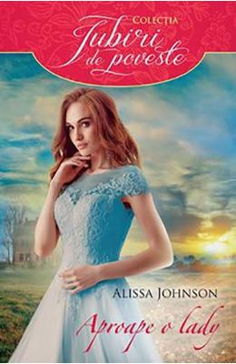Aproape o lady - Alissa Johnson