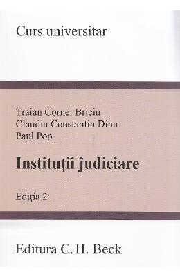 Institutii judiciare. Ed.2 - Traian Cornel Briciu, Claudiu Constatin Dinu, Paul Pop