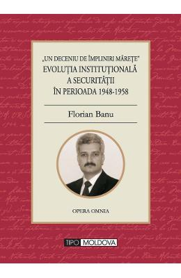 Evolutia institutionala a securitatii in perioada 1948-1958 - Florian Banu