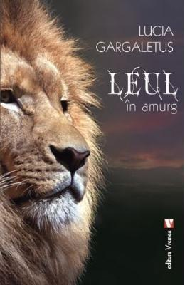 Leul in amurg - Lucia Gargaletus in romana | Download pfd online | Pret la reducere