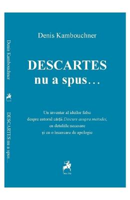 Descartes nu a spus... - Denis Kambouchner in romana | Download pfd online | Pret la reducere