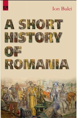 A Short History of Romania - Ion Bulei